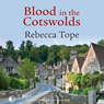 Blood in the Cotswolds (Unabridged), by Rebecca Tope