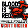 Blood Is Red: Eight Disturbing Short Stories: The Color Series (Unabridged) Audiobook, by Scott Sigler