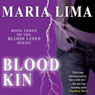 Blood Kin: Blood Lines, Book 3 (Unabridged) Audiobook, by Maria Lima