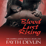 Blood Lust Rising: The Vampire Queen Trilogy, Book 1 (Unabridged), by Fayth Devlin