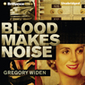 Blood Makes Noise (Unabridged) Audiobook, by Gregory Widen