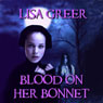 Blood on Her Bonnet (Unabridged) Audiobook, by Lisa Greer