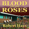 Blood on the Roses (Unabridged) Audiobook, by Robert Hays