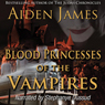 Blood Princesses of the Vampires: Dying of the Dark Vampires #3 (Unabridged) Audiobook, by Aiden James