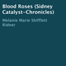 Blood Roses: Sidney Catalyst Chronicles (Unabridged), by Melanie Marie Shifflett Ridner