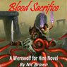 Blood Sacrifice: A Werewolf for Hire Novel, Book 2 (Unabridged), by Nic Brown