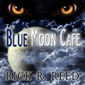 The Blue Moon Cafe (Unabridged) Audiobook, by Rick R. Reed