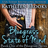 Bluegrass State of Mind: Bluegrass, Book 1 (Unabridged) Audiobook, by Kathleen Brooks