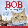 Bob: No Ordinary Cat (Unabridged), by James Bowen