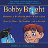 Bobby Bright Becomes a Professor and Is Lost at Sea: Bobby Bright Meets His Maker: The Shocking Truth is Revealed (Unabridged) Audiobook, by John R. Brooks
