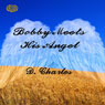 Bobby Meets His Angel (Unabridged) Audiobook, by D. Charles