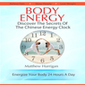 Body Energy: Unlock the Secrets of the Chinese Body Energy Clock (Unabridged), by Matthew Harrigan