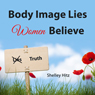 Body Image Lies Women Believe: And the Truth of Christ That Sets Them Free (Unabridged) Audiobook, by Shelley Hitz