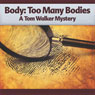 Body - Too Many Bodies: A Tom Walker Mystery, Book 3 (Unabridged) Audiobook, by Deaver Brown