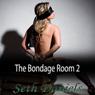 The Bondage Room 2: An Erotic BDSM Fantasy (Unabridged), by Seth Daniels