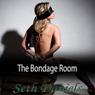 The Bondage Room: An Erotic BDSM Fantasy (Unabridged), by Seth Daniels