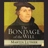 Bondage of the Will (Unabridged) Audiobook, by Martin Luther