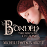 Bonded (Unabridged), by Michelle Davidson Argyle