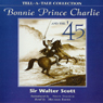 Bonnie Prince Charlie and the 45, by Sir Walter Scott