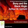 Bony and the Black Virgin: An Inspector Napoleon Bonaparte Mystery (Unabridged), by Arthur Upfiel