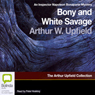Bony and the White Savage: An Inspector Napoleon Bonaparte Mystery (Unabridged), by Arthur Upfield