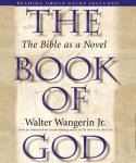 The Book of God: The Bible as Novel (Unabridged), by Walter Wangerin Jr.
