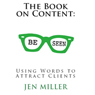 The Book on Content: Using Words to Attract Clients (Unabridged), by Jen Miller