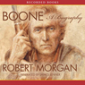 Boone: A Biography (Unabridged), by Robert Morgan