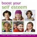 Boost Your Self Esteem: Boost Your Self-Esteem for 10-15 Year Olds (Unabridged) Audiobook, by Lynda Hudson
