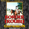 Border Trouble: Tye Watkins Series, Book 1 (Unabridged), by Gary McMillan
