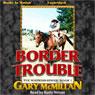 Border Trouble: Tye Watkins Series, Book 1 (Unabridged) Audiobook, by Gary McMillan