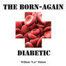 The Born-Again Diabetic: The Handbook to Help You Get Your Diabetes in Control (Again) (Unabridged), by William Lee Dubois