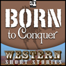 Born to Conquer (Unabridged) Audiobook, by Ernest Haycox