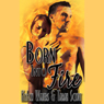 Born into Fire (Unabridged), by KyAnn Waters