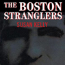 The Boston  Stranglers (Unabridged) Audiobook, by Susan Kelly