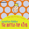 The Bottle-Top King (Unabridged), by Jonathan Kebbe