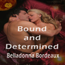 Bound and Determined (Unabridged), by Belladonna Bordeaux