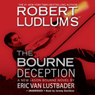 The Bourne Deception (Unabridged), by Robert Ludlum