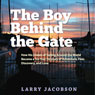 The Boy Behind the Gate: How His Dream of Sailing Around the World Became a Six-Year Odyssey of Adventure, Fear, Discovery and Love (Unabridged) Audiobook, by Larry Jacobson