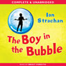 The Boy in the Bubble (Unabridged) Audiobook, by Ian Strachan