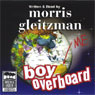 Boy Overboard (Unabridged), by Morris Gleitzman