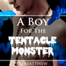 A Boy for the Tentacle Monster (Unabridged) Audiobook, by K. Matthew
