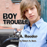 Boy Trouble (Unabridged), by Mark A. Roeder