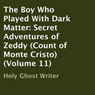 The Boy Who Played with Dark Matter: Secret Adventures of Zeddy: Count of Monte Cristo, Volume 11 (Unabridged) Audiobook, by Holy Ghost Writer