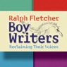 Boy Writers: Reclaiming Their Voices (Unabridged), by Ralph Fletcher