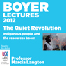 Boyer Lectures 2012: The Quiet Revolution (Unabridged), by Marcia Langton