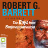 The Boys from Binjiwunyawunya (Unabridged), by Robert G. Barrett