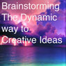 Brainstorming: The Dynamic Way to Creative Ideas (Unabridged), by Alex Faickney Osborn