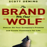 The Brand Who Cried Wolf: Deliver on Your Companys Promise and Create Customers for Life (Unabridged) Audiobook, by Scott Deming