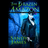 The Brazen Amazon: Alliance of the Amazons, Book 3 (Unabridged), by Sandy James
